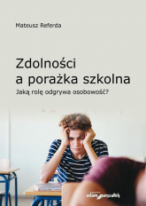 Zdolności a porażka szkolna Jaką rolę odgrywa osobowość? - Mateusz Referda   mała okładka