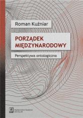 Porządek międzynarodowy Perspektywa ontologiczna - Roman Kuźniar | mała okładka