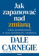 Jak zapanować nad zmianą. Udane przedsięwzięcia w życiu zawodowym i osobistym - Dale Carnegie | mała okładka