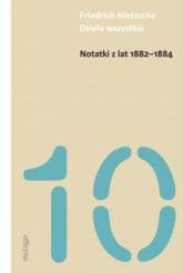 Notatki z lat 1882-1884 - Friedrich Nietzsche   mała okładka
