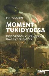 Moment Tukidydesa Eseje o rewolucji, demokracji i naturze człowieka - Jan Tokarski | mała okładka