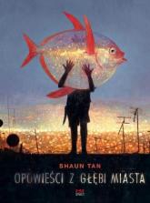 Opowieści z głębi miasta - Shaun Tan | mała okładka