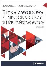 Etyka zawodowa funkcjonariuszy służb państwowych - Jolanta Itrich-Drabarek | mała okładka