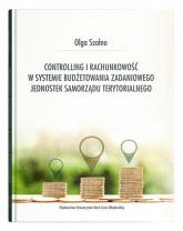 Controlling i rachunkowość w systemie budżetowania zadaniowego jednostek samorządu terytorialnego - Olga Szołno | mała okładka
