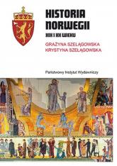Historia Norwegii XIX i XX wieku - Szelągowska Grażyna, Szelągowska Krystyna | mała okładka