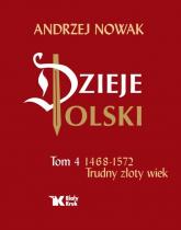 Dzieje Polski Tom 4 Trudny złoty wiek 1468-1572 - Andrzej Nowak | mała okładka