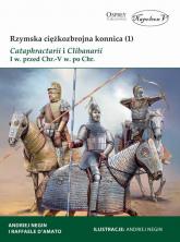 Rzymska ciężkozbrojna konnica (1) Cataphractarii i Clibanarii I w. przed Chr.-V w. po Chr. - D'Amato Raffaele | mała okładka