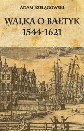 Walka o Bałtyk 1544-1621 - Szelągowski Adam | mała okładka