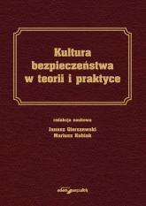 Kultura bezpieczeństwa w teorii i praktyce - Gierszewski Janusz, Kubiak Mariusz | mała okładka