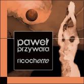 Ricochette / Forma - Paweł Przywara   mała okładka