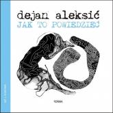 Jak to powiedzieć - Aleksić Dejan | mała okładka