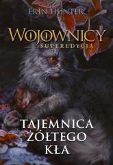 Tajemnica Żółtego Kła (Wojownicy. Superedycja III) Nowa Baśń - Erin Hunter | mała okładka