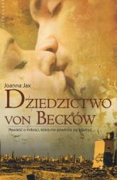 Dziedzictwo von Becków Powieść o miłości, która nie powinna się zdarzyć - Joanna Jax | mała okładka