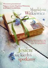 Jeszcze się kiedyś spotkamy Wielkie Litery - Magdalena Witkiewicz | mała okładka
