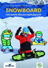 Snowboard Ćwiczenia dla początkujących - Szczepanik Urszula, Kunysz Piotr | mała okładka