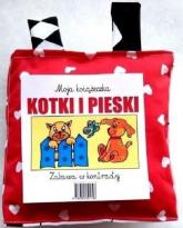 Moja książeczka Kotki i pieski Zabawa w kontrasty - zbiorowa praca | mała okładka