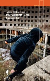 Przyszło nam tu żyć Reportaże z Rosji - Jelena Kostiuczenko | mała okładka