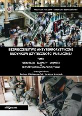 Bezpieczeństwo antyterrorystyczne budynków użyteczności publicznej Tom 3 - (red.) Wiśniewska-Paź Barbara, Stelmach Jarosław   mała okładka