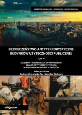 Bezpieczeństwo antyterrorystyczne budynków użyteczności publicznej Tom 4 - (red.) Wiśniewska-Paź Barbara, Stelmach Jarosław   mała okładka