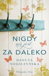 Nigdy nie jest za daleko - Danuta Noszczyńska | mała okładka