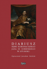 Diariusz sejmu koronacyjnego Jana III Sobieskiego w 1676 - Jarosław Stolicki | mała okładka