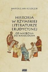 Historia w rzymskiej literaturze erudycyjnej od Warrona do Kasjodora - Bartosz Kołoczek | mała okładka