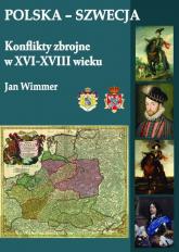 Polska-Szwecja Konflikty zbrojne w XVI-XVIII wieku - Jan Wimmer   mała okładka