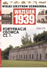 Wielki Leksykon Uzbrojenia Wrzesień 1939 t.179   /K/ Fortyfikacje Osowca cz 1 - zbiorowe opracowanie | mała okładka