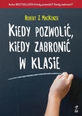 Kiedy pozwolić kiedy zabronić w klasie - J. MacKenzie Robert | mała okładka