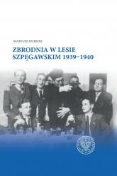 Zbrodnia w Lesie Szpęgawskim 1939-1940 - Mateusz Kubicki | mała okładka
