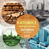 Katowice, których nie ma Katowice kerych niy ma - Bulsa Michał, Szmatloch Barbara | mała okładka