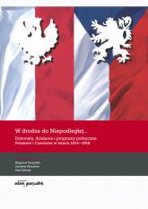 W drodze do Niepodległej Dylematy działania i programy polityczne Polaków i Czechów w latach 1914-1918 -  | mała okładka