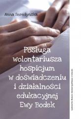 Posługa wolontariusza hospicjum w doświadczeniu i działalności edukacyjnej Ewy Bodek - Anna Seredyńska | mała okładka