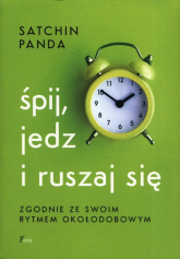 Śpij jedz i ruszaj się zgodnie ze swoim rytmem okołodobowym - Satchin Panda | mała okładka