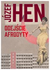 Odejście Afrodyty - Józef Hen   mała okładka