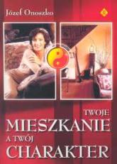 Twoje mieszkanie a twój charakter - Józef Onoszko | mała okładka