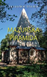 Mazurska piramida i pruskie Ateny - Jarosław Słoma | mała okładka