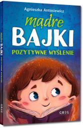Mądre bajki pozytywne myślenie - Agnieszka Antosiewicz | mała okładka