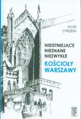 Nieistniejące nieznane niezwykłe Kościoły Warszawy - Piotr Otrębski | mała okładka