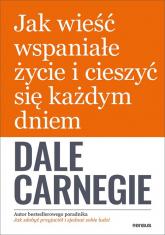 Jak wieść wspaniałe życie i cieszyć się każdym dniem - Dale Carnegie   mała okładka