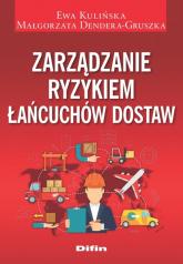 Zarządzanie ryzykiem łańcuchów dostaw - Kulińska Ewa, Dendera-Gruszka Małgorzata | mała okładka