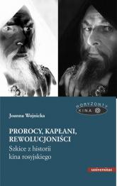 Prorocy, kapłani, rewolucjoniści. Szkice z historii kina rosyjskiego - Joanna Wojnicka | mała okładka