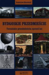 Bydgoskie Przedmieście Toruńskie przedmieścia sprzed lat - Katarzyna Kluczwajd | mała okładka