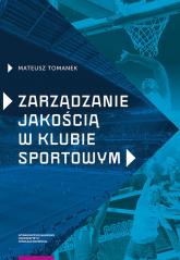 Zarządzanie jakością w klubie sportowym - Mateusz Tomanek | mała okładka