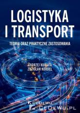Logistyka i transport Teoria oraz praktyczne zastosowania - Kuriata Andrzej, Kordel Zdzisław | mała okładka