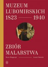 Muzeum Lubomirskich 1823 1940 Zbiór malarstwa - Długajczyk Beata, Machnik Leszek   mała okładka