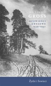 Opowieści kresowe 1939-1941 Żydzi i Sowieci - Gross Jan Tomasz | mała okładka