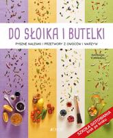 Do słoika i butelki Pyszne nalewki i przetwory z owoców i warzyw - Barbara Torresan | mała okładka