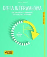 Dieta interwałowa Jak żyć długo i pozostać szczupłym i zdrowym Poradnik zdrowie - Dr Petra Bracht, Konsultacja medyczna: lek. med. Katarzyna Nowak | mała okładka