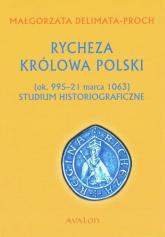 Rycheza Królowa Polski Studium historiograficzne (ok. 995-21 marca 1063) - Małgorzata Delimata-Proch   mała okładka